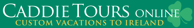 Caddie Tours. Custom vacations to Ireland.